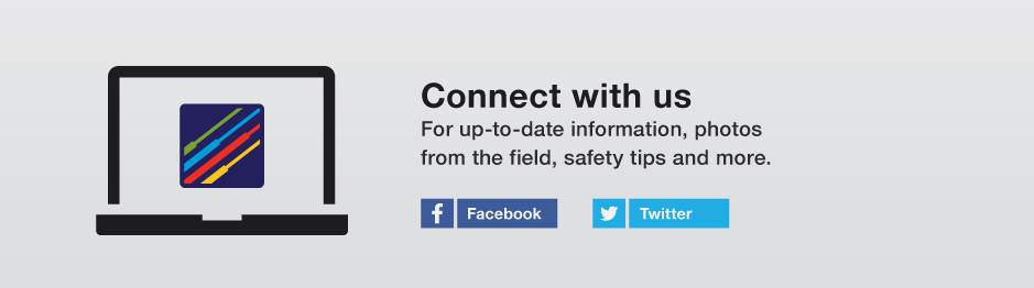 Connect with us for up-to-date information, photos from the field, safety tips and more.